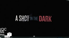 «A shot in the dark» teasers